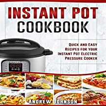 Instant Pot Cookbook: Quick and Easy Recipes for Your Instant Pot Electric Pressure Cooker
