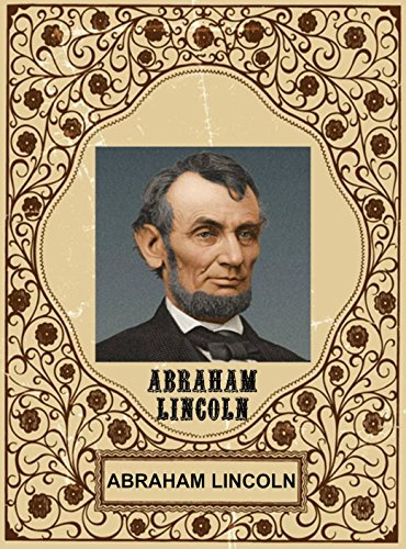 ABRAHAM LINCOLN : BIOGRAPHY, QUOTES, LETTERS, STORIES AND FACTS (Illustrated): A NARRATIVE AND DESCRIPTIVE BIOGRAPHY WITH PEN-PICTURES AND PERSONAL RECOLLECTIONS ... BY THOSE WHO KNEW HIM (English Edition) (Book Of Abraham Lincoln Picture A)