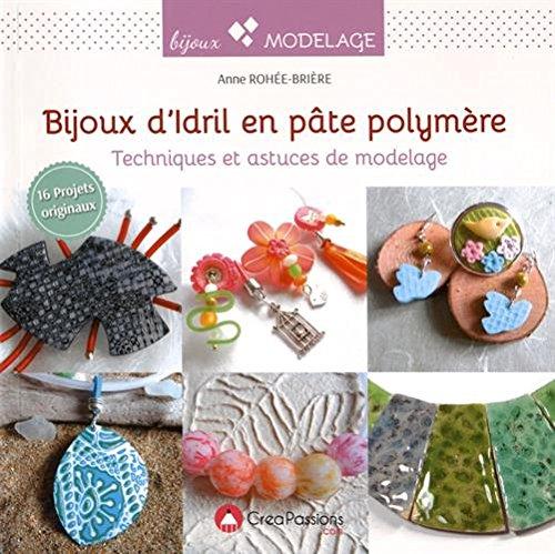 Bijoux d'Idril en pâte polymère : Techniques et astuces de modelage par Anne Rohée-Brière