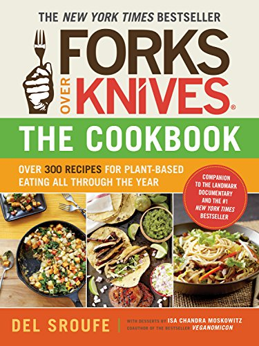 Forks over knives the cookbook over 300 recipes for plant based forks over knives the cookbook over 300 recipes for plant based eating all forumfinder Image collections
