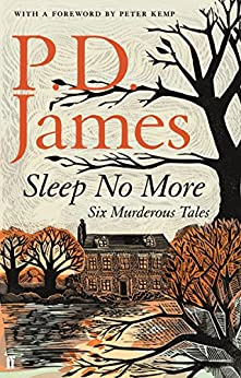 Sleep No More: Six Murderous Tales by [James, P. D., James, P. D.]