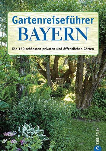 Gartenreiseführer Bayern: Die 150 schönsten privaten und öffentlichen  Gärten: Der Reiseführer mit 150 der schönsten Gärten in Oberbayern, ...