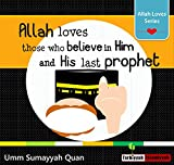 #8: Allah Loves those who believe in Him and His last Prophet - Allah Loves Series - building islamic character