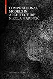 Computational Models in Architecture (Applied Virtuality Book Series, Band 12)