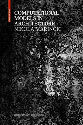 Computational Models in Architecture: Towards Communication in CAAD. Spectral Characterisation And Modelling With Conjugate Symbolic Domains (Applied Virtuality Book Series, Band 12)