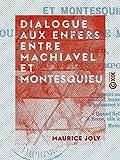 Dialogue aux enfers entre Machiavel et Montesquieu: La politique au XIXe siècle (French Edition)