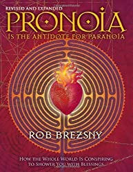 Pronoia Is the Antidote for Paranoia, Revised and Expanded: How the Whole World Is Conspiring to Shower You with Blessings by Brezsny, Rob Rev Exp Edition (9/22/2009)