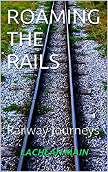 ROAMING THE RAILS: Railway Journeys