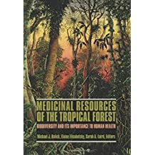 Medicinal Resources of the Tropical Forest: Biodiversity and its Importance to Human Health (Biology and Resource Management)