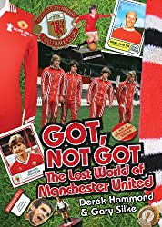 Got, Not Got: The Lost World of Manchester United (English Edition)