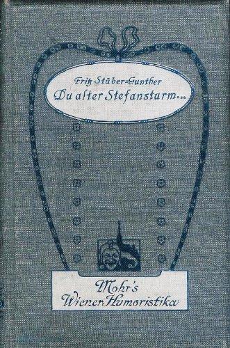 Du alter Stefansturm ... : Heitere u. ernstere Wiener Skizzen.