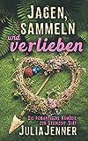 Jagen, sammeln und verlieben: Die romantische Komödie zur Steinzeit-Diät - Julia Jenner