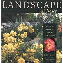 Landscape with Roses: Gardens * Walkways * Arbors * Containers by Jeff Cox (2002-01-15)
