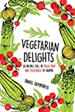 Vegetarian Delights: 30 Recipes Full of Fresh Fruit and Vegetables to Inspire