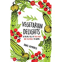 Vegetarian Delights: 30 Recipes Full of Fresh Fruit and Vegetables to Inspire (English Edition)