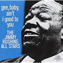 The Jimmy Rushing All Stars : Gee, Baby, Ain't I Good to You