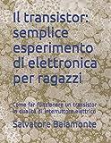 Il transistor: semplice esperimento di elettronica per ragazzi: Come far funzionare un transistor in qualità di interruttore elettrico