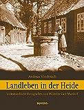 Landleben in der Heide: Volkskundliche Fotografien von Wilhelm Carl-Mardorf