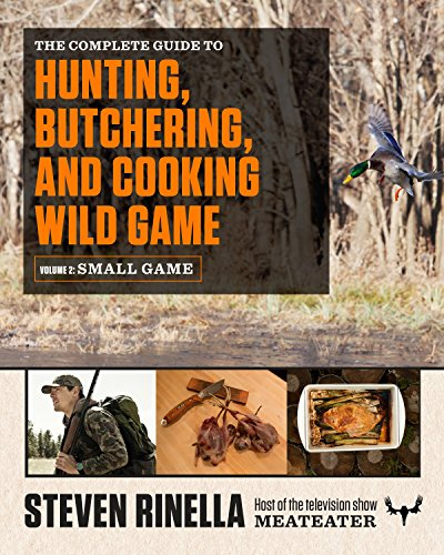 The Complete Guide to Hunting, Butchering, and Cooking Wild Game, Volume 2: Small Game and Fowl por Steven Rinella