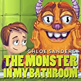 Books for Kids: The Monster In My Bathroom!: (Children's book about a Boy and his friend Monster, Picture Books, Preschool Book, Ages 3-5,Baby Books, Kids, Bedtime Story,  Halloween Book)