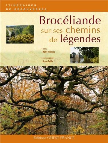 Brocéliande : Sur ses chemins de légendes par Marie Tanneux