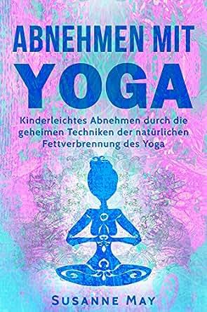 yoga abnehmen mit yoga kinderleichtes abnehmen durch die geheimen techniken der nat rlichen. Black Bedroom Furniture Sets. Home Design Ideas