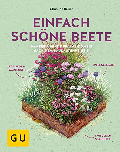 Einfach schöne Beete!: Immerblühende Pflanz-Kombis nach dem Baukastenprinzip: für jeden Gartenstil, pflegeleicht, für jeden Standort (GU Garten Extra)