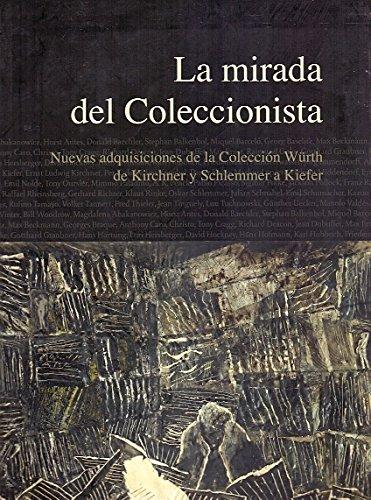 La mirada del coleccionista / Nuevas adquisiciones de la colecci—n WŸrth de Kirchner y Schlemmer a Kiefer
