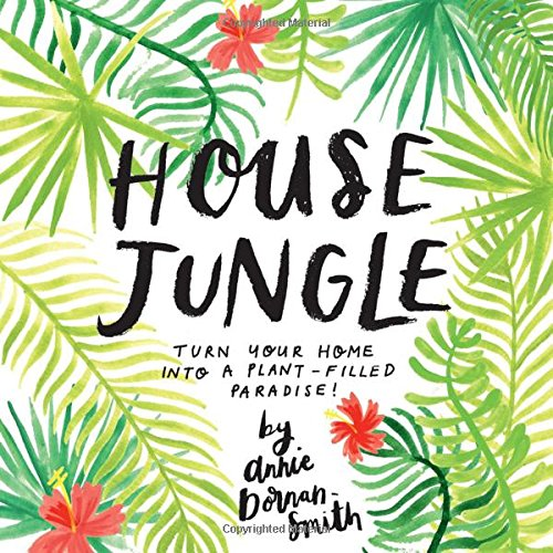 House Jungle: Turn Your Home Into a Plant-Filled Paradise! por Annie Dornan-Smith