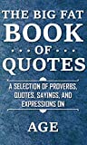 #8: The Big Fat Book of Quotes: Age: A selection of proverbs, quotes, sayings, and expressions