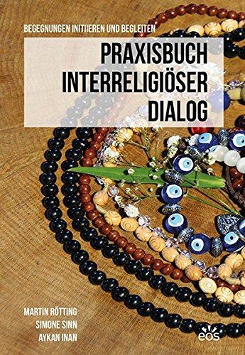 Praxisbuch Interreligiöser Dialog: Begegnungen initiieren und begleiten
