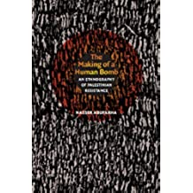 The Making of a Human Bomb: An Ethnography of Palestinian Resistance (The Cultures and Practice of Violence) (English Edition)