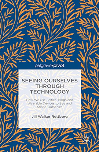 Seeing Ourselves Through Technology: How We Use Selfies, Blogs And Wearable Devices To See And Shape Ourselves por Jill Walker Rettberg epub