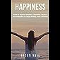 Happiness: Habits to Improve Serotonin, Dopamine, Oxytocin, and Endorphins & Simply Develop Brain Chemistry (English…