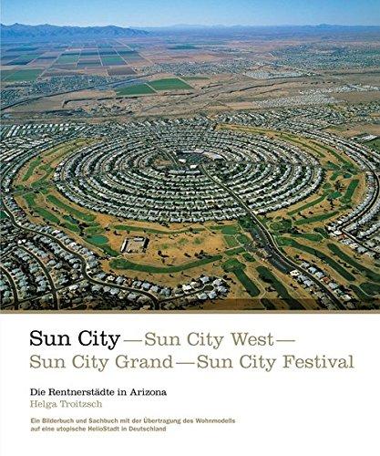 Sun City, Sun City West, Sun City Grand, Sun City Festival - die Rentnerstädte in Arizona: Ein Bilderbuch und Sachbuch mit der Übertragung des Wohnmodells auf eine utopische HelioStadt in Deutschland
