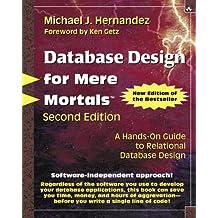 Database Design for Mere Mortals: A Hands-on Guide to Relational Database Design by Michael J. Hernandez (3-Mar-2003) Paperback
