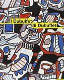 I Dubuffet di Dubuffet. Opere della donazione Dubuffet al Musée des arts décoratifs di Parigi. Catalogo della mostra (Milano, 6 maggio-16 luglio 2000)