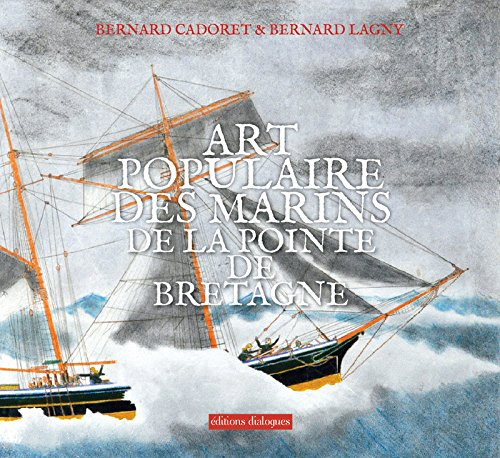 Art populaire des marins de la pointe de Bretagne par Bernard Cadoret