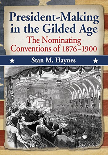 President-Making in the Gilded Age: The Nominating Conventions of 1876–1900 (English Edition) por Stan M. Haynes