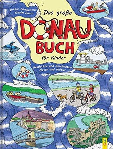 Das große Donau-Buch für Kinder: Geschichte und Geschichten, Natur und Kultur