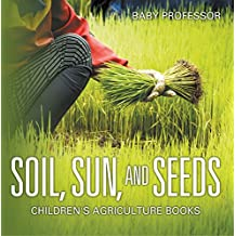 Soil, Sun, and Seeds - Children's Agriculture Books