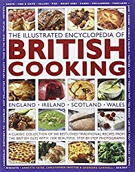 The Illustrated Encyclopedia of British Cooking: England, Ireland, Scotland, Wales, A Classic Collection of 360 Best-Loved Traditional Recipes from the British Isles With 1500 Beautiful Step-by-Step