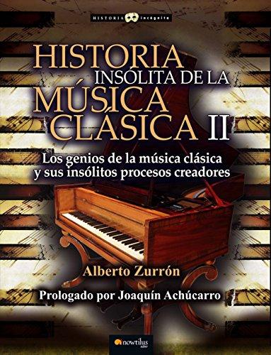 Historia insólita de la música clásica II por Alberto Zurrón