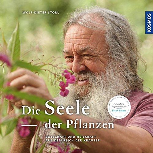 Die Seele der Pflanzen: Botschaften und Heilkräfte aus dem Reich der Kräuter