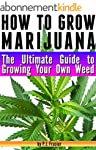 How to Grow Marijuana: The Ultimate G...