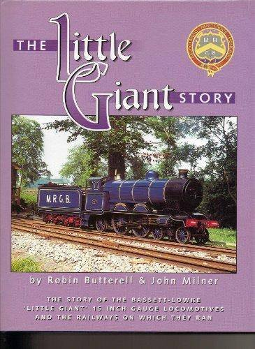 """The Little Giant Story: History of the Bassett-Lowke 15"""" Gauge Little Giants and the Railways on Which They Ran"""