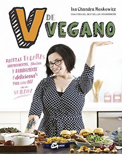 V de vegano. Recetas veganas sorprendentes, fáciles y rabiosamente deliciosas para cada día de la semana (Nutrición y salud) por Isa Chandra Moskowitz