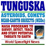 Tunguska - Impact in Siberia 1908, Comets, Asteroids, and Near-Earth Object Threats, NASA Programs to Survey and Study Asteroids and Comets (CD-ROM) -
