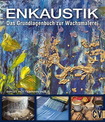 Enkaustik: Das Grundlagenbuch zur Wachsmalerei von Birgit Hüttemann-Holz (1. April 2015) Broschiert