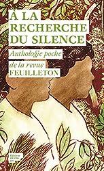 A la recherche du silence : Anthologie poche de la revue Feuilleton
